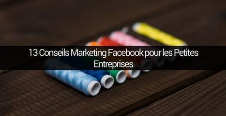 13 Conseils Marketing Facebook pour les Petites Entreprises | Emarketinglicious | Best of des Médias Sociaux | Scoop.it