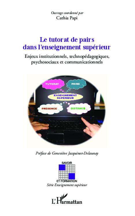 Livres, ebooks : LE TUTORAT DE PAIRS DANS L'ENSEIGNEMENT SUPÉRIEUR - Enjeux institutionnels, technopédagogiques, psychosociaux et communicationnels, Cathia Papi | #ITyPA Bruno Tison | Scoop.it
