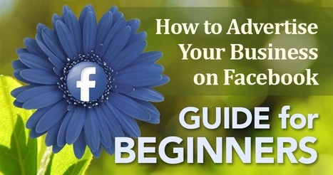 Beginner's Guide: How to Advertise Your Business on Facebook | Facebook best practices and research | Scoop.it