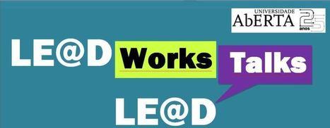 Evento científico de Verão: LE@D Works & Talks | MPEL - Mestrado ... | LE@D |UAberta | Scoop.it