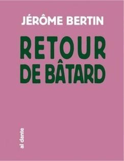Bâtard le retour de Jérôme Bertin al Dante | Poésie Elémentaire | Scoop.it