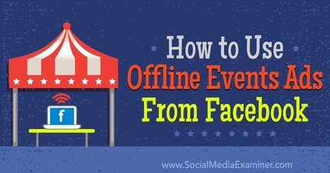 How to Use Offline Events Ads From Facebook : Social Media Examiner | Facebook for Business Marketing | Scoop.it