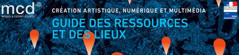 Le guide des ressources et des lieux, création artistique, numérique et multimedia ( France) est en ligne ! | Pralines | Scoop.it