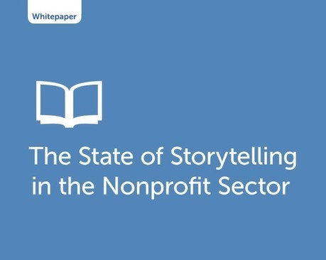 [Resource] The State of Storytelling | The Storytelling Non-Profit | How to find and tell your story | Scoop.it