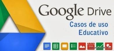 5 casos de uso de #GoogleDrive en la #Educación | Educar con las nuevas tecnologías | Scoop.it