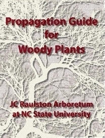 Propagation Manual for Woody Plants by JC Raulston Arboretum at NC State University in Home & Garden | Garden Libraries | Scoop.it