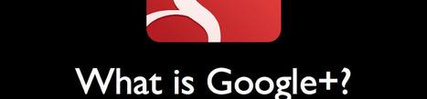 What is Google Plus? (really.) | Digital Memory | Scoop.it