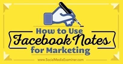 How to Use Facebook Notes for Marketing | Social Media Examiner | Social Media Magic | Scoop.it