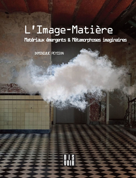 Dominique Peysson – L'Image-Matière pour penser les matériaux émergents - L'Actualité Poitou-Charentes | L'Actualité | Scoop.it