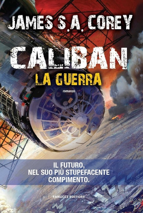 Esce oggi in ebook Caliban di James S. A. Corey, secondo volume del ciclo Expanse | WEBOLUTION! | Scoop.it