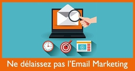 Pourquoi ne faut-il pas délaisser l'Email Marketing - Social Media Pro | Entrepreneurs du Web | Scoop.it