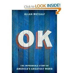OK: The Improbable Story of America's Greatest Word by Allan Metcalf | Popular Science Books | Scoop.it