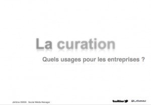 La curation, Quels usages pour les entreprises ? | E-Reputation de la veille | RoshiRashed | Scoop.it