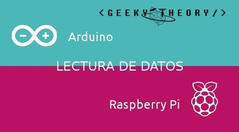 Arduino + Raspberry Pi - Lectura de datos | GEEKY THEORY | InternetdelasCosas | Scoop.it