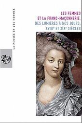 'Les femmes et la Franc-Maçonnerie', sous la direction de Cécile Révauger. | Roosevelt Center | Scoop.it