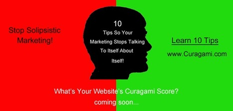 Stop Solipsistic Marketing - 10 Tips via @Curagami & Curatti | Curation Revolution | Scoop.it