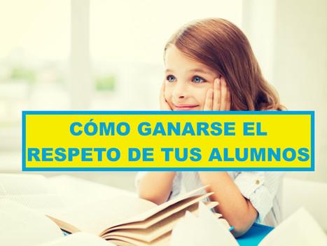 5 Consejos para ganarse el respeto de tus alumnos | Education in LatAm | Scoop.it