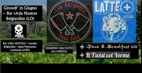 25 GIUGNO -THE BUTCHERS (VA) + LATTE+ (FI) + Dead & Breakfast + Twist Col Verme @ Ada Nostra (Lodi) | concerti italia | Scoop.it