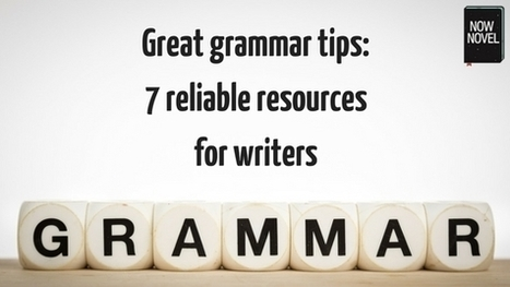 Great grammar tips: 7 reliable resources for writers | Now Novel | Write On! | Scoop.it