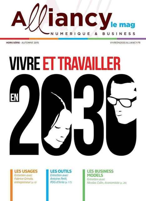 ALLIANCY, LE MAG - HS AUTOMNE 2015 - VIVRE ET TRAVAILLER EN 2030 | foresighting | Scoop.it