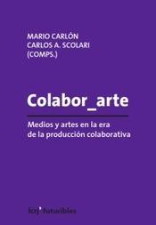 Colabor_arte. Medios y artes en la era de la producción colaborativa. | educARTE | Scoop.it