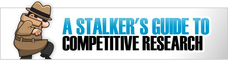 A Stalker's Guide to Competitive Research | SOCIAL MEDIA, what we think about! | Scoop.it