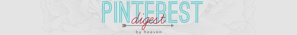 The Pinterest Digest by Heaven