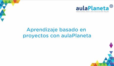 Cómo aplicar el aprendizaje basado en proyectos en diez pasos -aulaPlaneta | Apuntes sobre Alfabetización Digital | Scoop.it