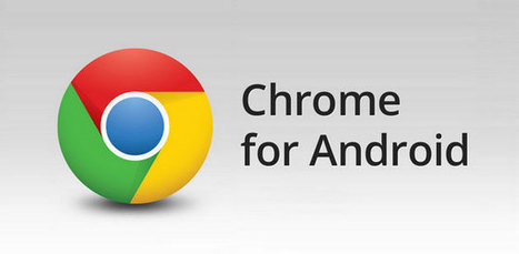 Chrome for Android is latest app to receive update from Google | Android Mobile Phones, Latest Updates on Android, Applications & Techonology | Scoop.it