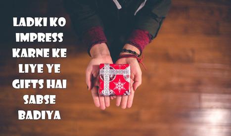 Ladki Ko Impress Karne Ke Liye Ye Gifts Hai Sab