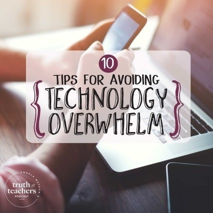 10 tips for avoiding technology overwhelm | eLearning at eCampus ULg | Scoop.it