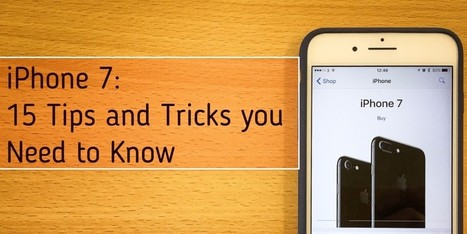 iPhone 7: 15 Tips and Tricks you Need to Know - Internetseekho | Latest Tech News and Tips | Scoop.it