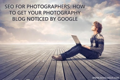 SEO For Photographers: How To Get Your Photography Blog Noticed By Google | Fotomarketing | Scoop.it