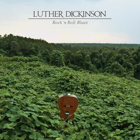 Stream Luther Dickinson's New Album Rock 'n Roll Blues | Novetats discogràfiques | Scoop.it