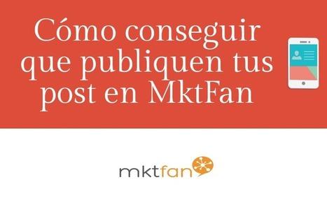 Cómo conseguir que publiquen tus post en MktFan | Web Hosting, Linux y otras Hierbas... | Scoop.it