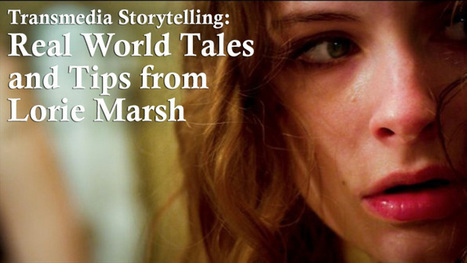Transmedia Storytelling: Real-World Tales & Tips from Lorie Marsh (Part 1) | Transmedia: Storytelling for the Digital Age | Scoop.it