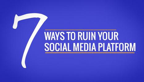 Seven Ways to Ruin Your Social Media Platform - Justin Lathrop   ThinkinCircles   Scoop.it