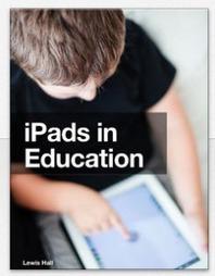iPads in Education - Free iBook for educators - Lewis Hall | Recursos y herramientas para el aula | Scoop.it