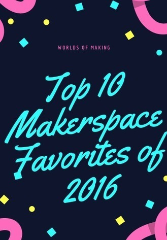 Top Ten Makerspace Favorites of 2016 - Worlds of Learning @LFlemingEdu | Differentiation Strategies | Scoop.it