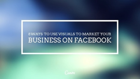 8 Ways To Use Visuals To Market Your Business on Facebook | Visualization Techniques and Practice | Scoop.it