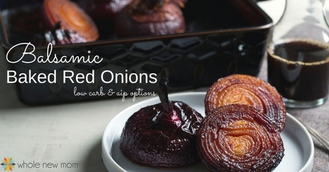 Balsamic Baked Red Onions | Nutrition & Recipes | Scoop.it