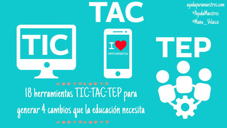 18 herramientas TIC-TAC-TEP para generar 4 cambios que la educación necesita | APRENDIZAJE SOCIAL ABIERTO | Scoop.it