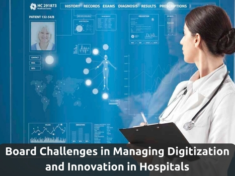 Board Challenges in Managing Digitization and Innovation in Hospitals | Healthcare and Technology news | Scoop.it