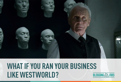 What If You Ran Your Business Like Westworld?  | Performance Project | Scoop.it