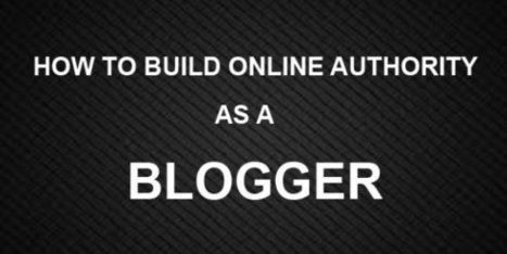 5 Ways To Build Online Authority As A Blogger - Chatty Post | A Blog By A Stupid Computer Addict! | Online Marketing Tools and Tips | Scoop.it