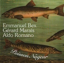 CD : Emmanuel Bex, Gérard Marais, Aldo Romano - Poisson nageur | Jazz Buzz | Scoop.it