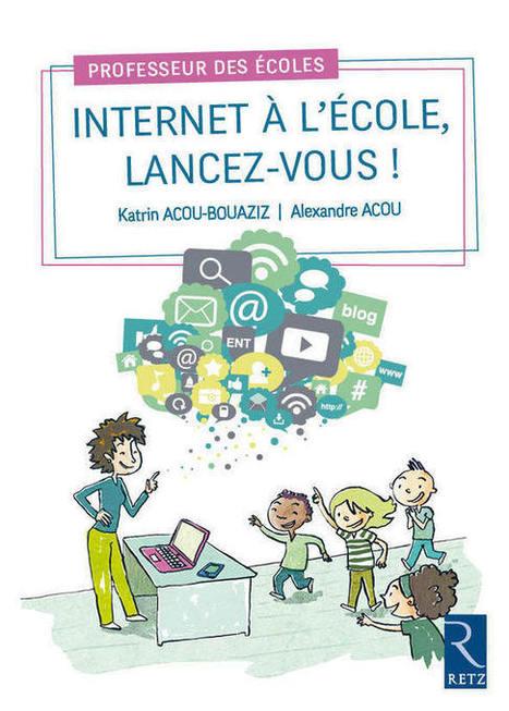 Internet à l'école, lancez-vous ! | Les Editions Retz | Ressources pour les TICE en primaire | Scoop.it