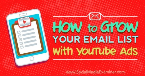 How to Grow Your Email List With YouTube Ads : Social Media Examiner | Email Marketing Tips | Scoop.it