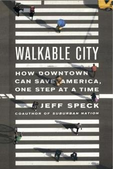 Walkable City: How Downtown Can Save America, One Step at a Time Excerpt | Congress for the New Urbanism | Local Economy in Action | Scoop.it