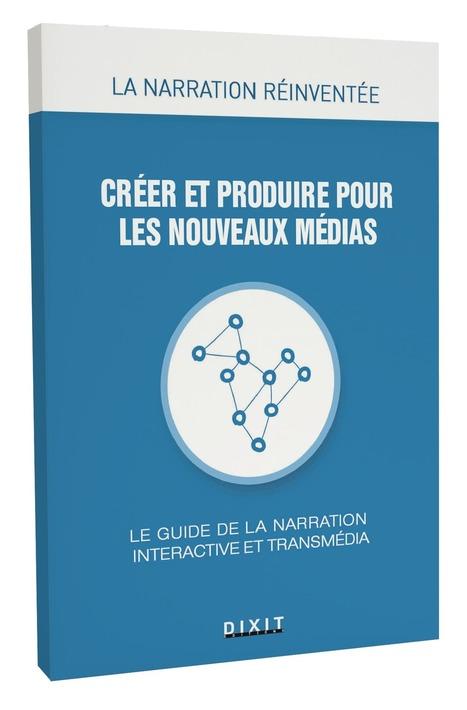 Créer et Produire pour les Nouveaux Médias - Livre | Documentaires - Webdoc - Outils & création | Scoop.it
